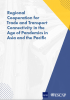 Regional Cooperation for Trade and Transport Connectivity in the Age of Pandemics in Asia and the Pacific